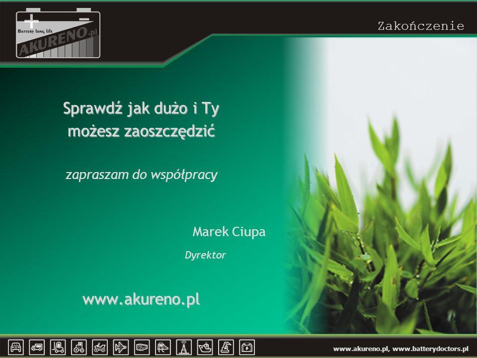 www.akureno.pl, www.batterydoctors.pl Zakończenie Sprawdź jak dużo i Ty możesz zaoszczędzić zapraszam do współpracy Marek Ciupa Dyrektorwww.akureno.pl