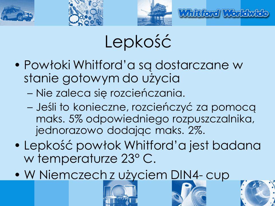 Lepkość Powłoki Whitforda są dostarczane w stanie gotowym do użycia –Nie zaleca się rozcieńczania.