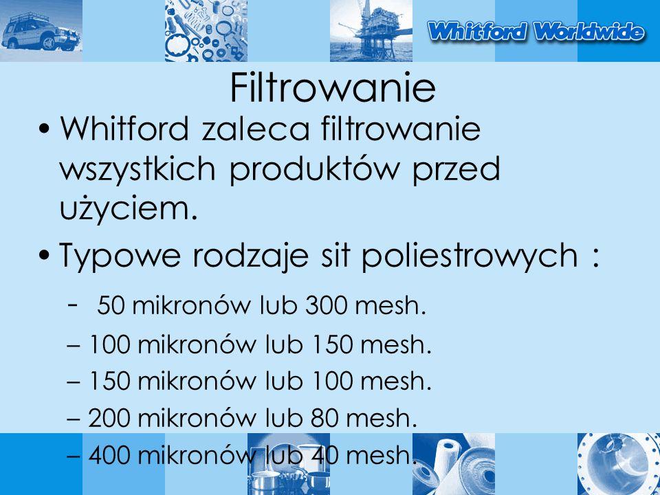 Filtrowanie Whitford zaleca filtrowanie wszystkich produktów przed użyciem.