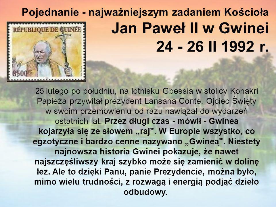 Pojednanie - najważniejszym zadaniem Kościoła Jan Paweł II w Gwinei 24 - 26 II 1992 r. 25 lutego po południu, na lotnisku Gbessia w stolicy Konakri Pa