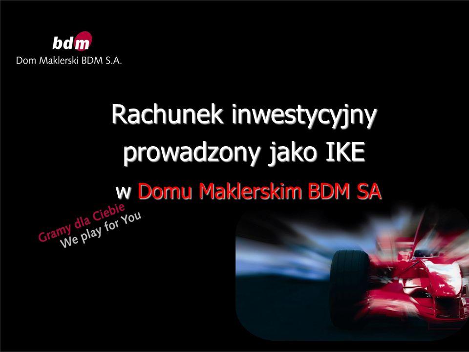 Rachunek inwestycyjny prowadzony jako IKE w Domu Maklerskim BDM SA w Domu Maklerskim BDM SA