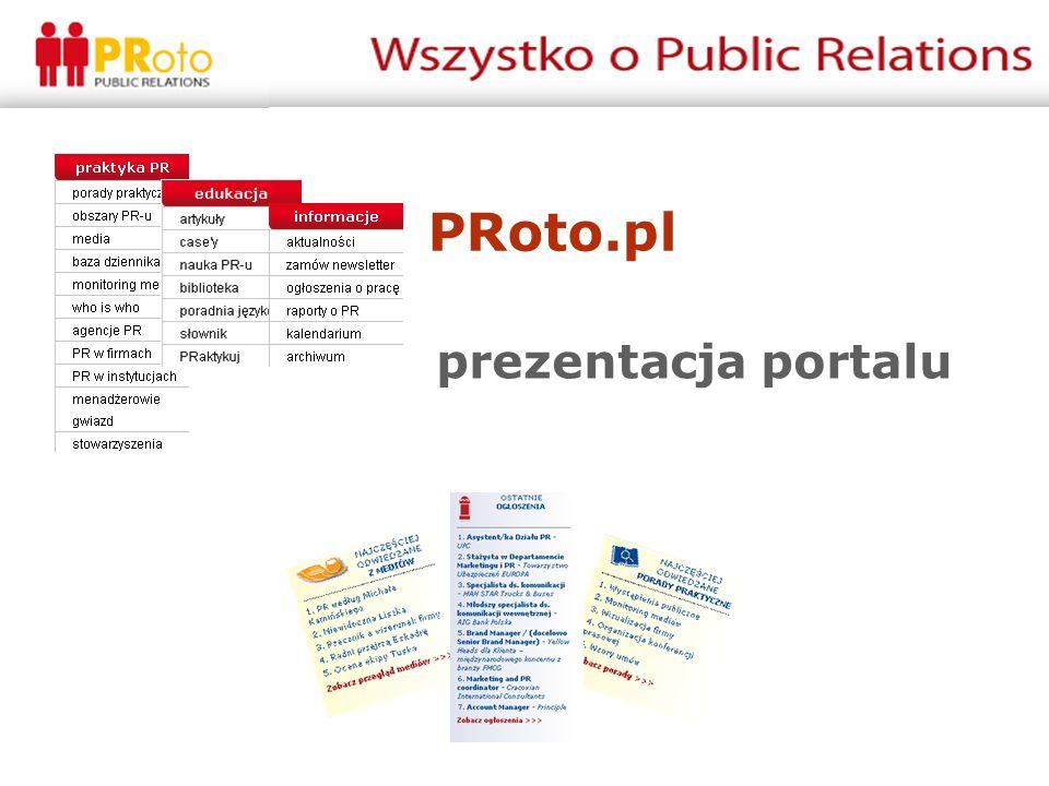 Czym jest PRoto.pl PRoto.pl jest polskim portalem specjalistycznym poświęconym tematyce public relations, promocji oraz szeroko rozumianej komunikacji.