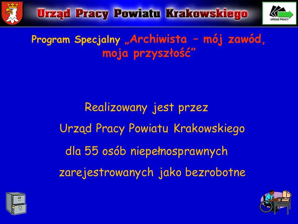Program Specjalny Archiwista – mój zawód, moja przyszłość Realizowany jest przez Urząd Pracy Powiatu Krakowskiego dla 55 osób niepełnosprawnych zarejestrowanych jako bezrobotne
