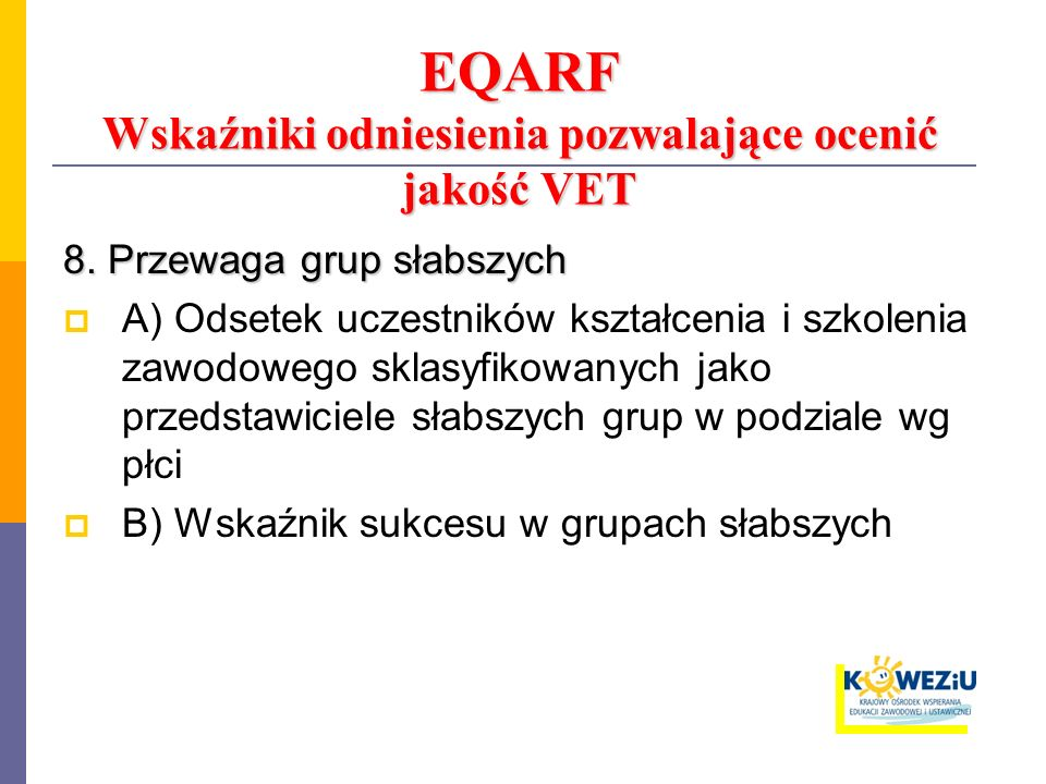 EQARF Wskaźniki odniesienia pozwalające ocenić jakość VET 8. Przewaga grup słabszych A) Odsetek uczestników kształcenia i szkolenia zawodowego sklasyf