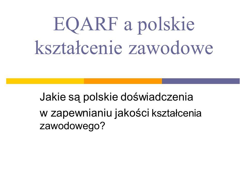 EQARF a polskie kształcenie zawodowe Jakie są polskie doświadczenia w zapewnianiu jakości kształcenia zawodowego