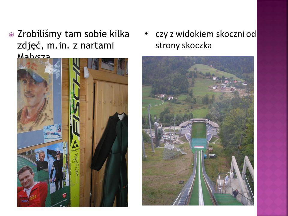 Zrobiliśmy tam sobie kilka zdjęć, m.in. z nartami Małysza, czy z widokiem skoczni od strony skoczka