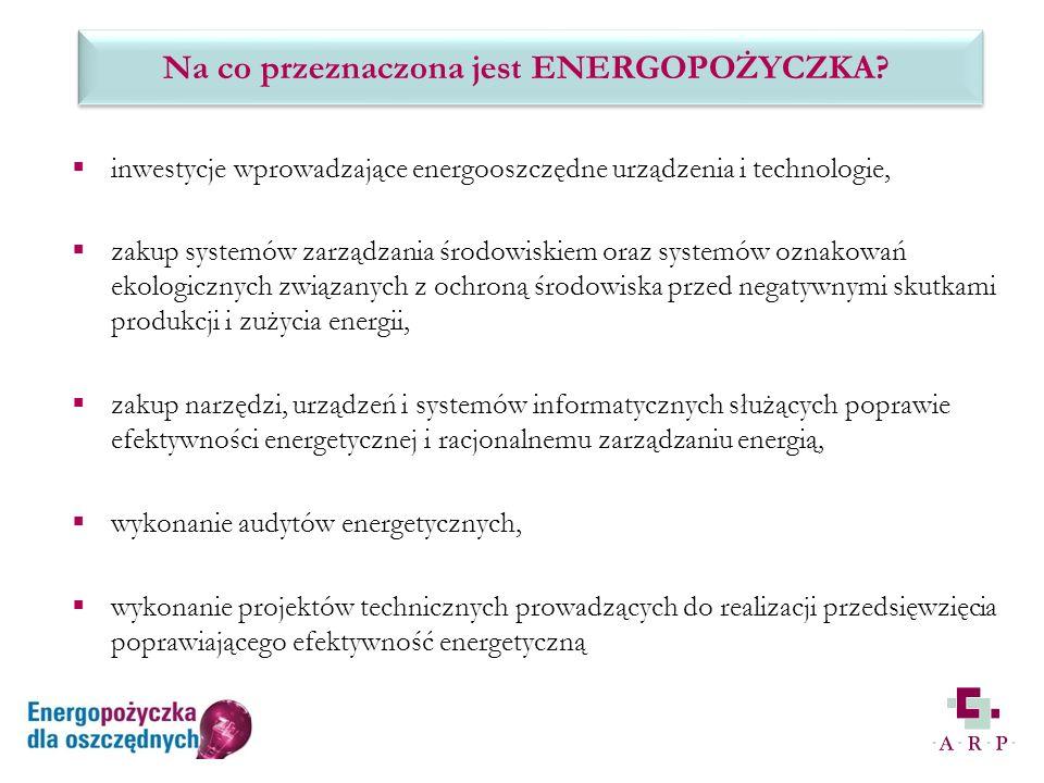 inwestycje wprowadzające energooszczędne urządzenia i technologie, zakup systemów zarządzania środowiskiem oraz systemów oznakowań ekologicznych związanych z ochroną środowiska przed negatywnymi skutkami produkcji i zużycia energii, zakup narzędzi, urządzeń i systemów informatycznych służących poprawie efektywności energetycznej i racjonalnemu zarządzaniu energią, wykonanie audytów energetycznych, wykonanie projektów technicznych prowadzących do realizacji przedsięwzięcia poprawiającego efektywność energetyczną 12 Na co przeznaczona jest ENERGOPOŻYCZKA?