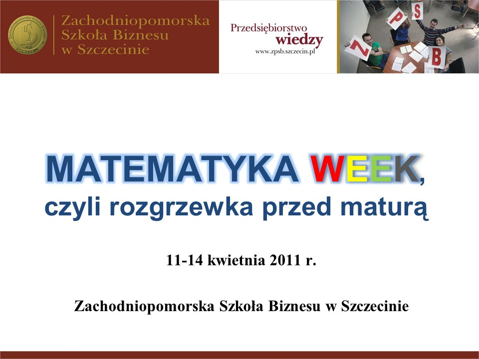 Matematyka WEEK, czyli rozgrzewka przed maturą 2011 r.