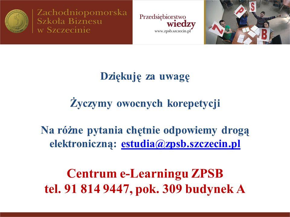Dziękuję za uwagę Życzymy owocnych korepetycji Na różne pytania chętnie odpowiemy drogą elektroniczną: estudia@zpsb.szczecin.pl Centrum e-Learningu ZP
