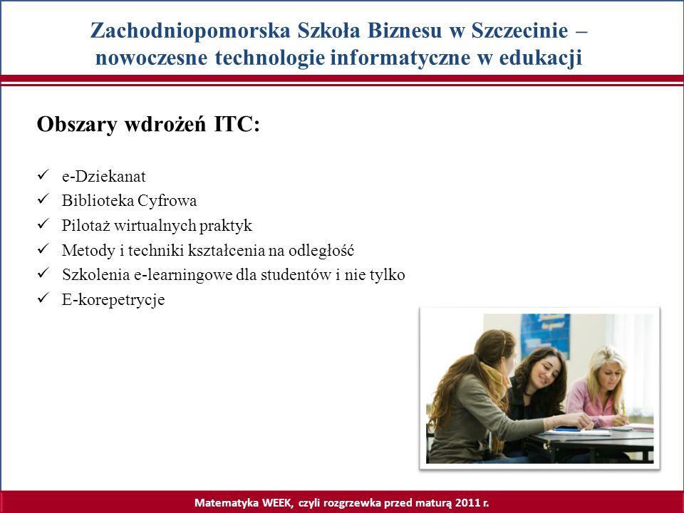 Matematyka WEEK, czyli rozgrzewka przed maturą 2011 r. Zachodniopomorska Szkoła Biznesu w Szczecinie – nowoczesne technologie informatyczne w edukacji
