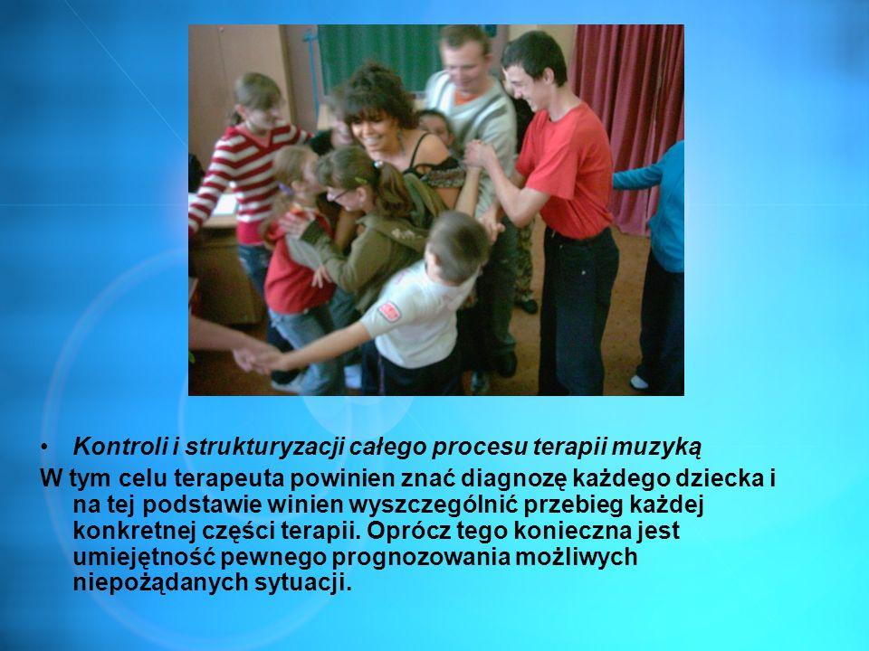 Kontroli i strukturyzacji całego procesu terapii muzyką W tym celu terapeuta powinien znać diagnozę każdego dziecka i na tej podstawie winien wyszczeg