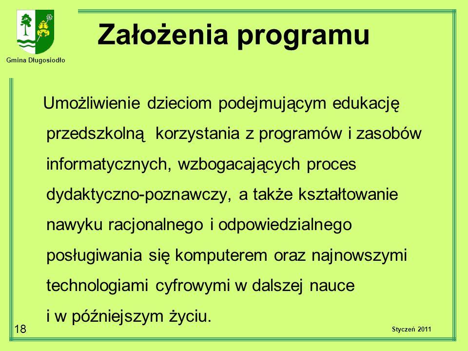 Gmina Długosiodło 18 Styczeń 2011 Założenia programu Umożliwienie dzieciom podejmującym edukację przedszkolną korzystania z programów i zasobów inform