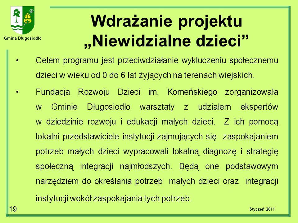 Gmina Długosiodło 19 Styczeń 2011 Wdrażanie projektu Niewidzialne dzieci Celem programu jest przeciwdziałanie wykluczeniu społecznemu dzieci w wieku od 0 do 6 lat żyjących na terenach wiejskich.