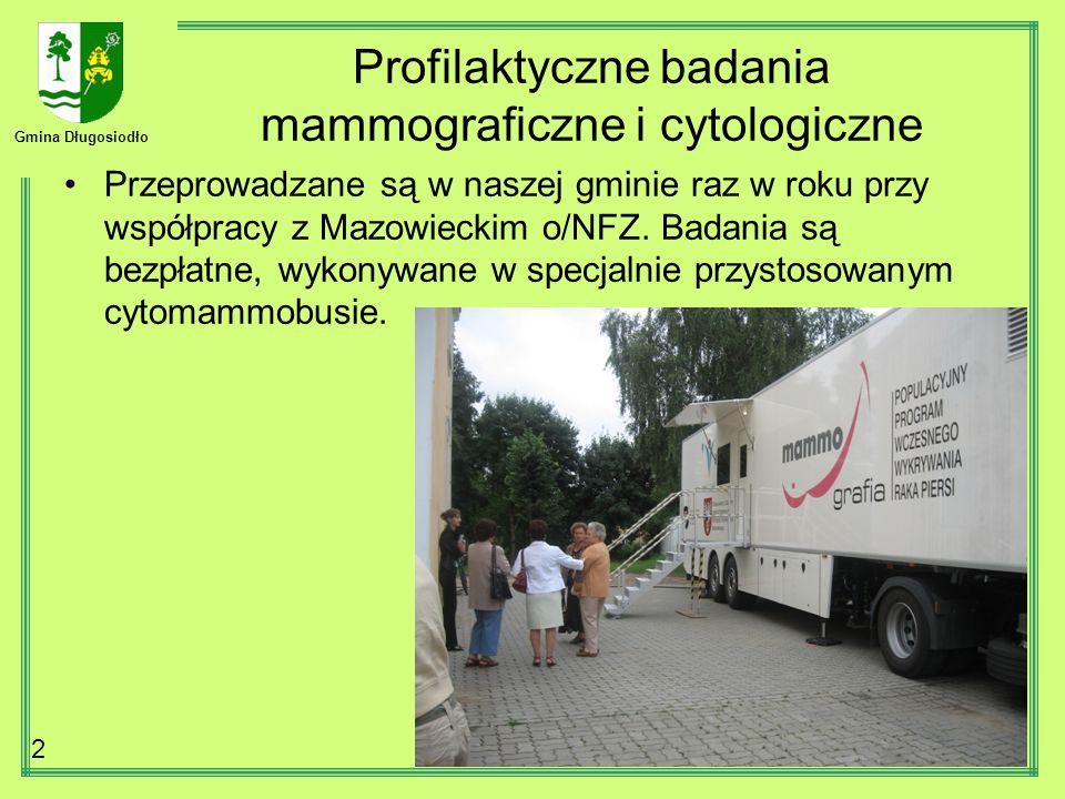 Gmina Długosiodło 2 Profilaktyczne badania mammograficzne i cytologiczne Przeprowadzane są w naszej gminie raz w roku przy współpracy z Mazowieckim o/NFZ.