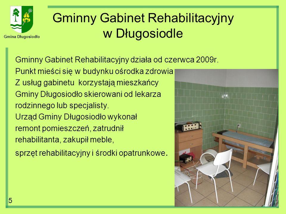 Gmina Długosiodło 5 Gminny Gabinet Rehabilitacyjny w Długosiodle Gminny Gabinet Rehabilitacyjny działa od czerwca 2009r. Punkt mieści się w budynku oś