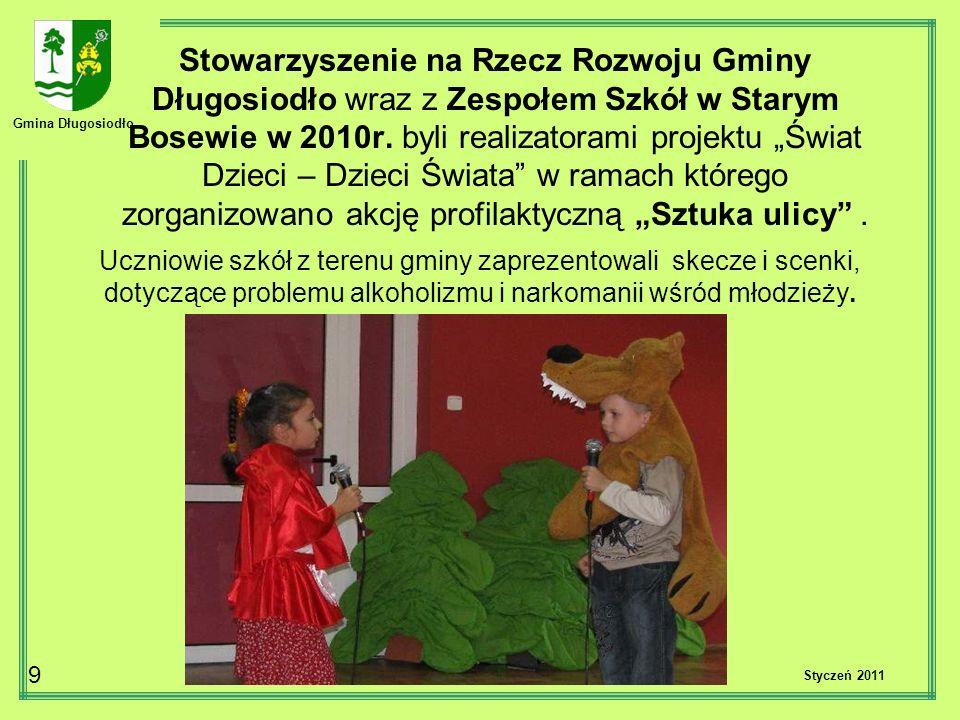 Gmina Długosiodło 9 Stowarzyszenie na Rzecz Rozwoju Gminy Długosiodło wraz z Zespołem Szkół w Starym Bosewie w 2010r. byli realizatorami projektu Świa