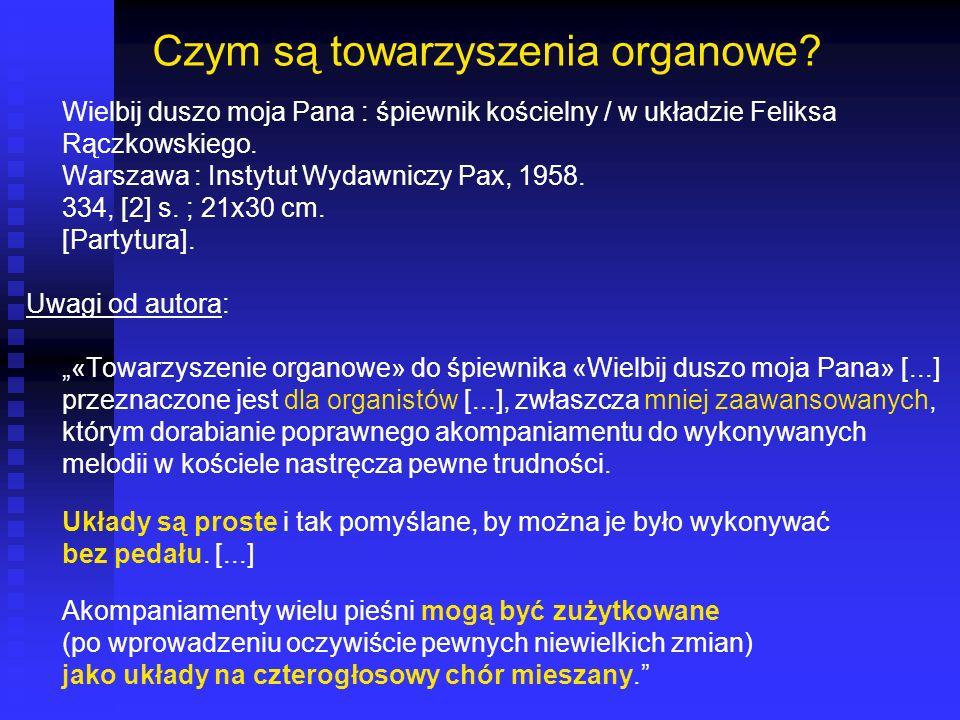 Czym są towarzyszenia organowe? Wielbij duszo moja Pana : śpiewnik kościelny / w układzie Feliksa Rączkowskiego. Warszawa : Instytut Wydawniczy Pax, 1