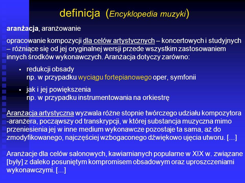definicja ( Encyklopedia muzyki ) aranżacja, aranżowanie opracowanie kompozycji dla celów artystycznych – koncertowych i studyjnych – różniące się od
