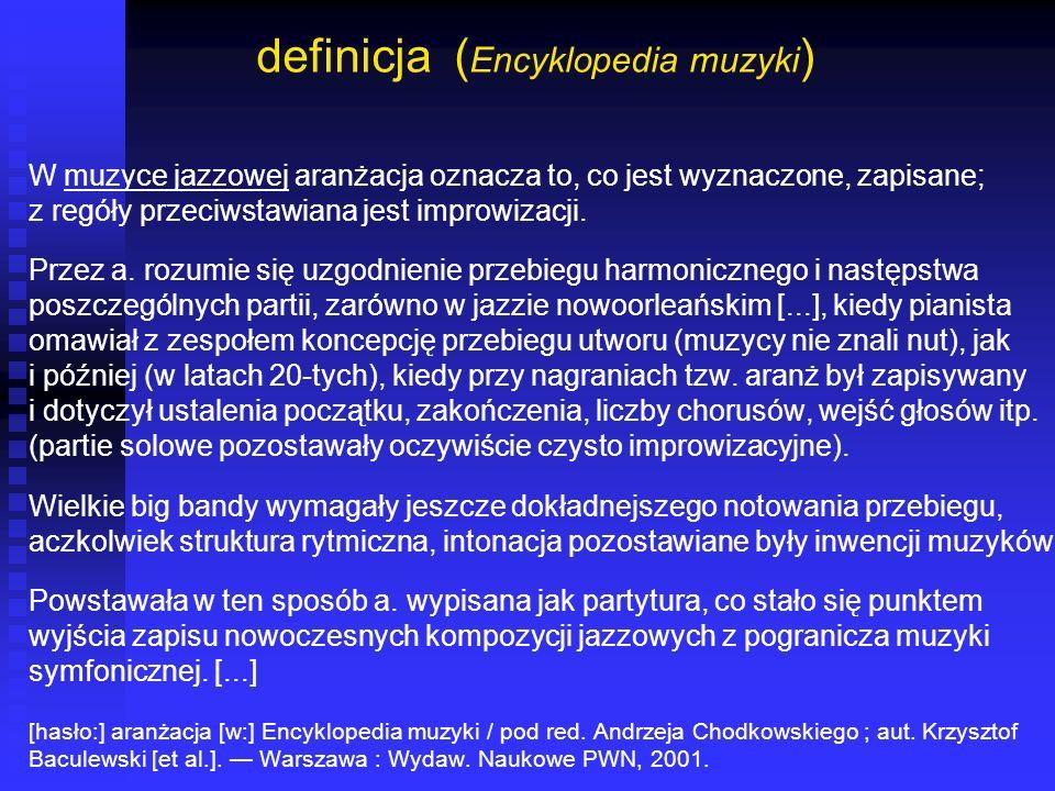 definicja ( Encyklopedia muzyki ) W muzyce jazzowej aranżacja oznacza to, co jest wyznaczone, zapisane; z regóły przeciwstawiana jest improwizacji. Pr