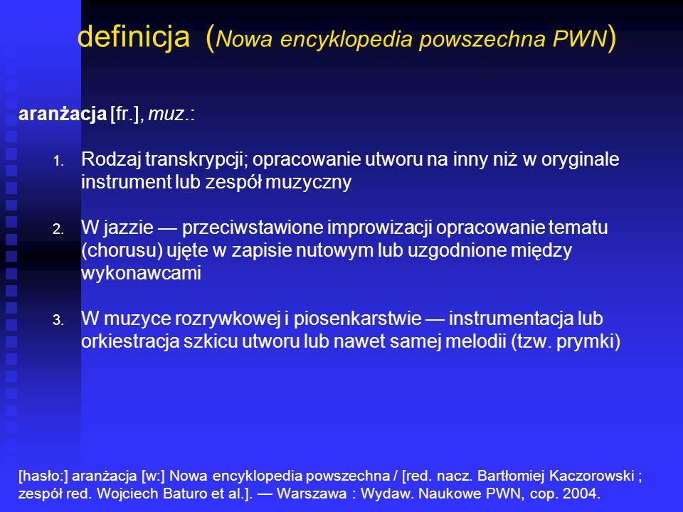 definicja ( Nowa encyklopedia powszechna PWN ) aranżacja [fr.], muz.: 1. 1. Rodzaj transkrypcji; opracowanie utworu na inny niż w oryginale instrument
