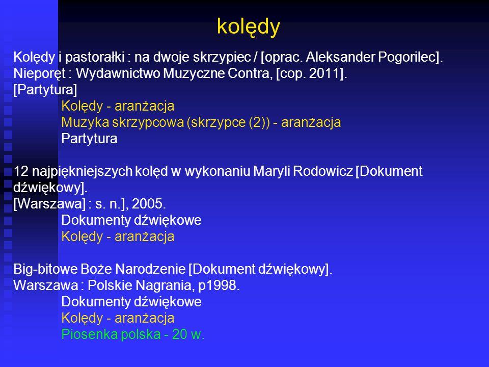 kolędy Kolędy i pastorałki : na dwoje skrzypiec / [oprac. Aleksander Pogorilec]. Nieporęt : Wydawnictwo Muzyczne Contra, [cop. 2011]. [Partytura] Kolę