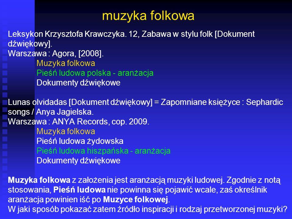 muzyka folkowa Leksykon Krzysztofa Krawczyka. 12, Zabawa w stylu folk [Dokument dźwiękowy]. Warszawa : Agora, [2008]. Muzyka folkowa Pieśń ludowa pols