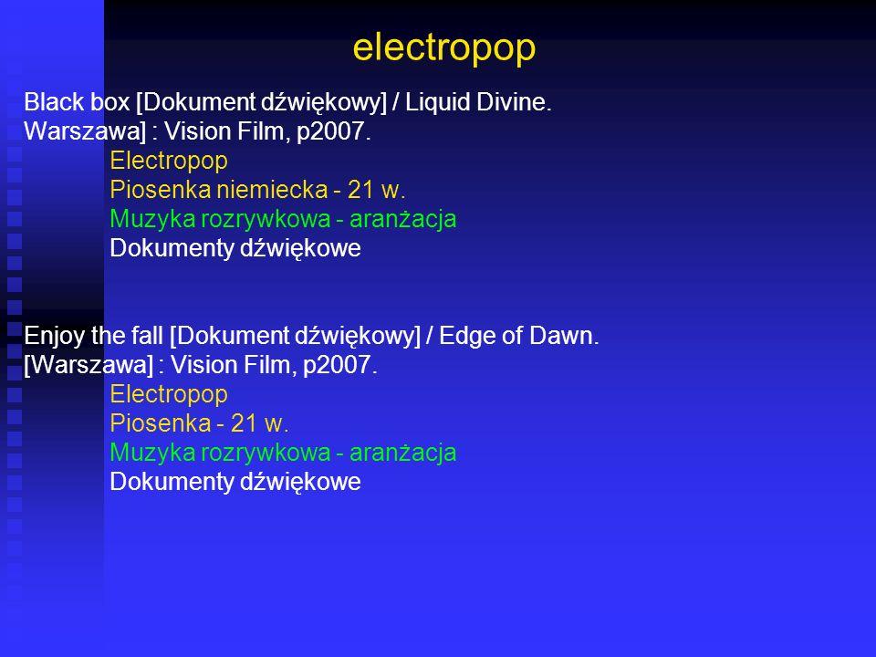 electropop Black box [Dokument dźwiękowy] / Liquid Divine. Warszawa] : Vision Film, p2007. Electropop Piosenka niemiecka - 21 w. Muzyka rozrywkowa - a