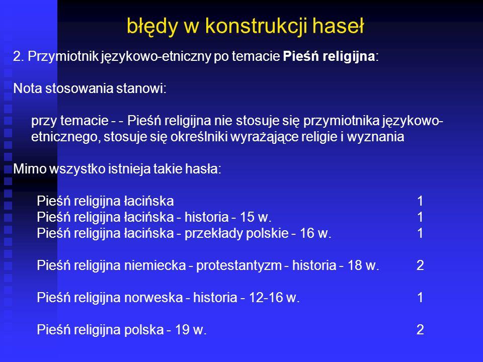 błędy w konstrukcji haseł 2. Przymiotnik językowo-etniczny po temacie Pieśń religijna: Nota stosowania stanowi: przy temacie - - Pieśń religijna nie s