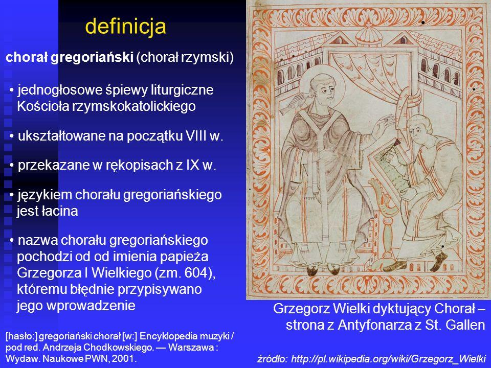 definicja chorał gregoriański (chorał rzymski) jednogłosowe śpiewy liturgiczne Kościoła rzymskokatolickiego ukształtowane na początku VIII w. przekaza