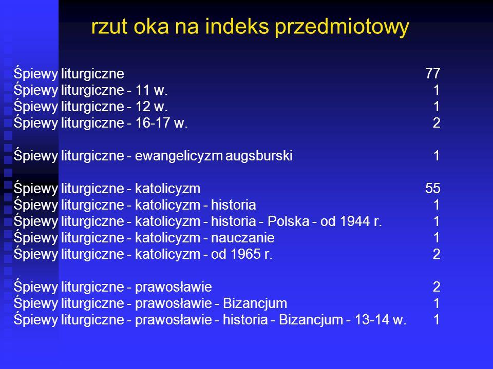 rzut oka na indeks przedmiotowy Śpiewy liturgiczne77 Śpiewy liturgiczne - 11 w. 1 Śpiewy liturgiczne - 12 w. 1 Śpiewy liturgiczne - 16-17 w. 2 Śpiewy
