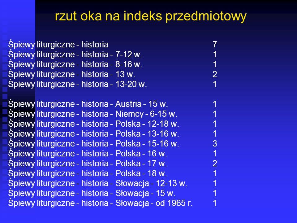 rzut oka na indeks przedmiotowy Śpiewy liturgiczne - historia7 Śpiewy liturgiczne - historia - 7-12 w.1 Śpiewy liturgiczne - historia - 8-16 w.1 Śpiew