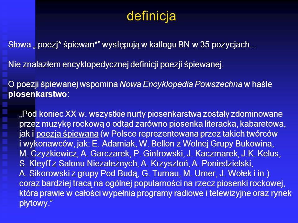 definicja Słowa poezj* śpiewan* występują w katlogu BN w 35 pozycjach... Nie znalazłem encyklopedycznej definicji poezji śpiewanej. O poezji śpiewanej