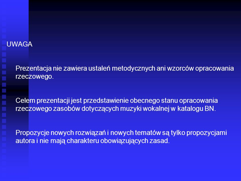 UWAGA Prezentacja nie zawiera ustaleń metodycznych ani wzorców opracowania rzeczowego. Celem prezentacji jest przedstawienie obecnego stanu opracowani