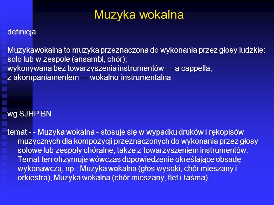 Muzyka wokalna definicja Muzykawokalna to muzyka przeznaczona do wykonania przez głosy ludzkie: solo lub w zespole (ansambl, chór); wykonywana bez tow