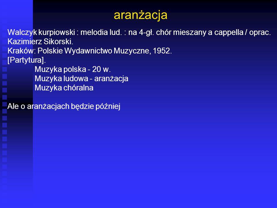 aranżacja Walczyk kurpiowski : melodia lud. : na 4-gł. chór mieszany a cappella / oprac. Kazimierz Sikorski. Kraków: Polskie Wydawnictwo Muzyczne, 195