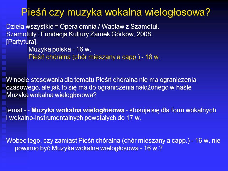 Pieśń czy muzyka wokalna wielogłosowa? Dzieła wszystkie = Opera omnia / Wacław z Szamotuł. Szamotuły : Fundacja Kultury Zamek Górków, 2008. [Partytura
