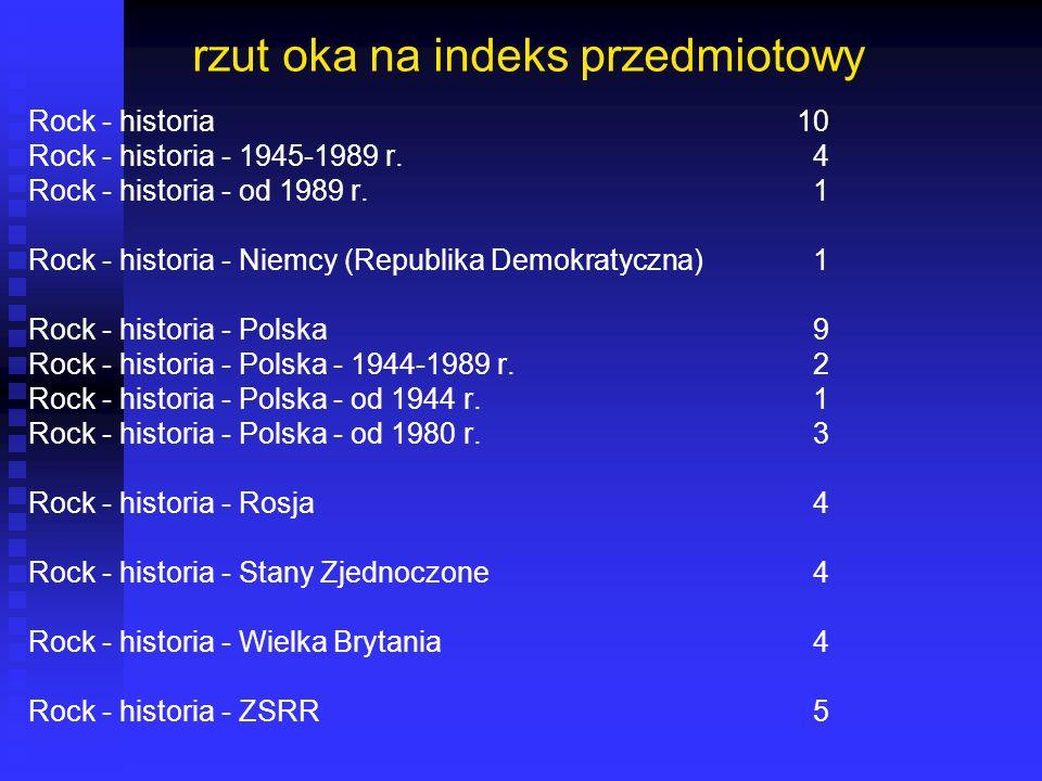 rzut oka na indeks przedmiotowy Rock - historia10 Rock - historia - 1945-1989 r. 4 Rock - historia - od 1989 r. 1 Rock - historia - Niemcy (Republika