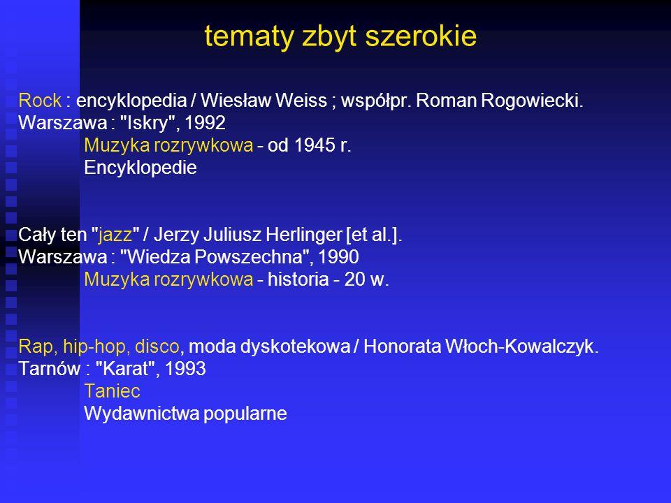 tematy zbyt szerokie Rock : encyklopedia / Wiesław Weiss ; współpr. Roman Rogowiecki. Warszawa :