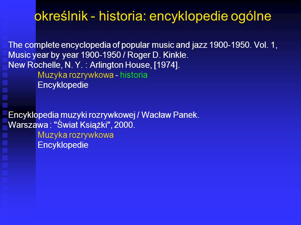 określnik - historia: encyklopedie ogólne The complete encyclopedia of popular music and jazz 1900-1950. Vol. 1, Music year by year 1900-1950 / Roger