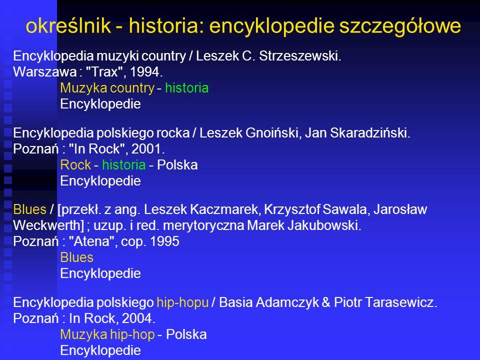określnik - historia: encyklopedie szczegółowe Encyklopedia muzyki country / Leszek C. Strzeszewski. Warszawa :