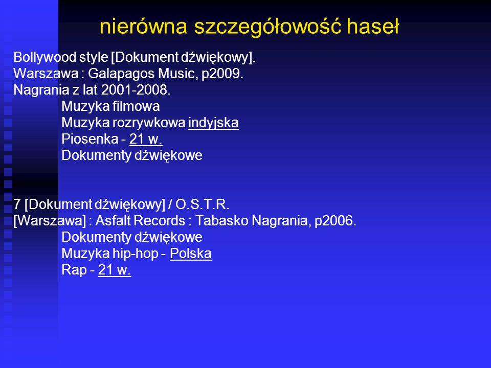 nierówna szczegółowość haseł Bollywood style [Dokument dźwiękowy]. Warszawa : Galapagos Music, p2009. Nagrania z lat 2001-2008. Muzyka filmowa Muzyka