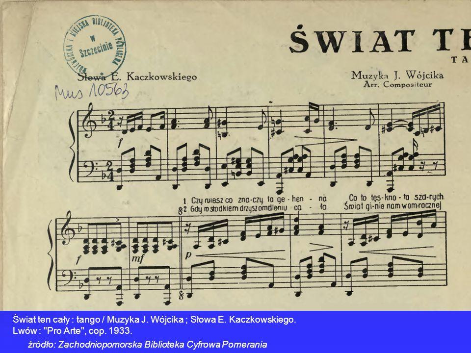 Świat ten cały : tango / Muzyka J. Wójcika ; Słowa E. Kaczkowskiego. Lwów :