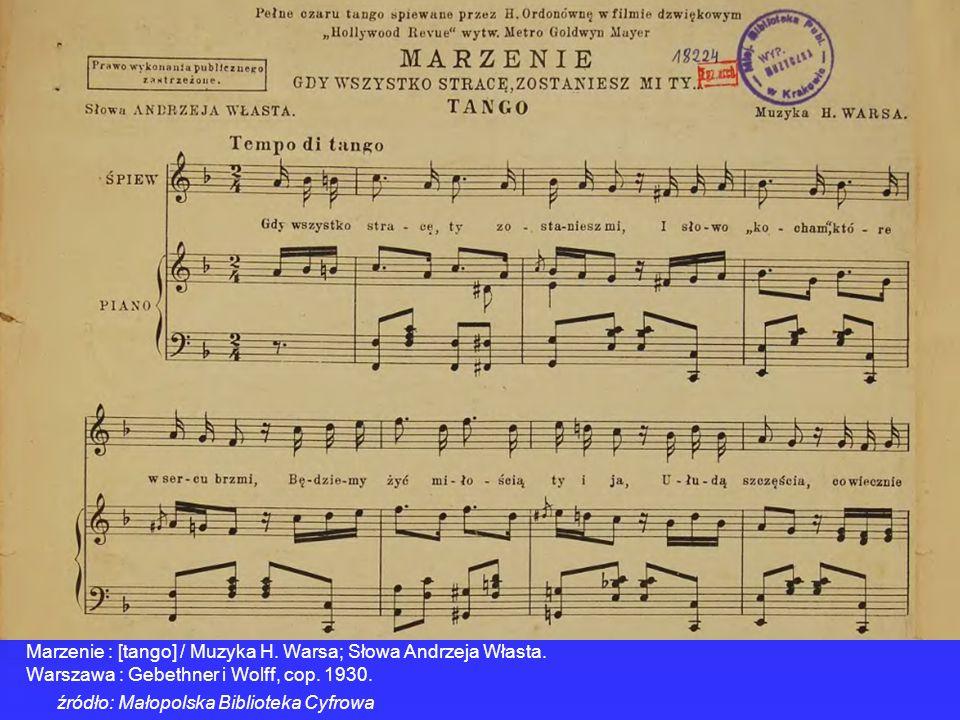 Marzenie : [tango] / Muzyka H. Warsa; Słowa Andrzeja Własta. Warszawa : Gebethner i Wolff, cop. 1930. źródło: Małopolska Biblioteka Cyfrowa