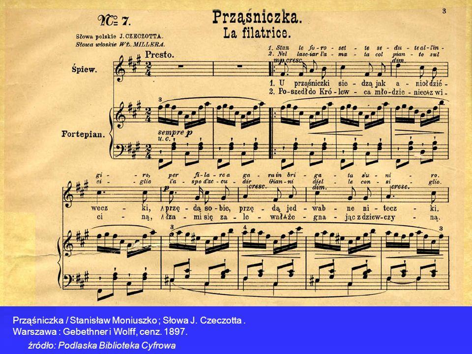 Prząśniczka / Stanisław Moniuszko ; Słowa J. Czeczotta. Warszawa : Gebethner i Wolff, cenz. 1897. źródło: Podlaska Biblioteka Cyfrowa