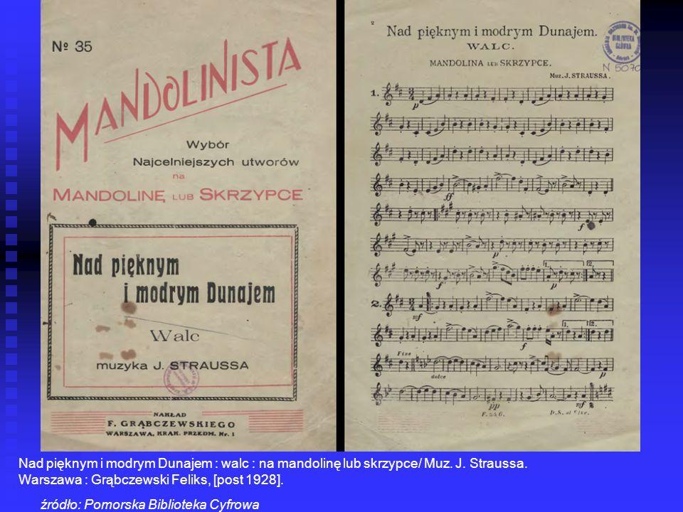 Nad pięknym i modrym Dunajem : walc : na mandolinę lub skrzypce/ Muz. J. Straussa. Warszawa : Grąbczewski Feliks, [post 1928]. źródło: Pomorska Biblio