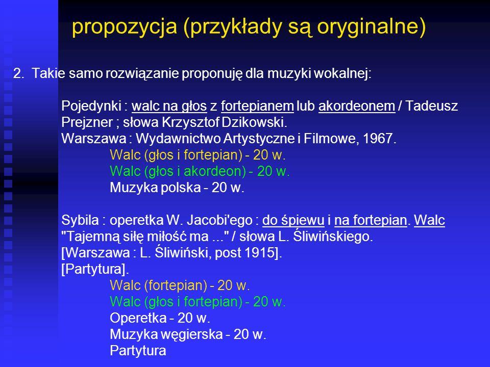 propozycja (przykłady są oryginalne) 2.Takie samo rozwiązanie proponuję dla muzyki wokalnej: Pojedynki : walc na głos z fortepianem lub akordeonem / T