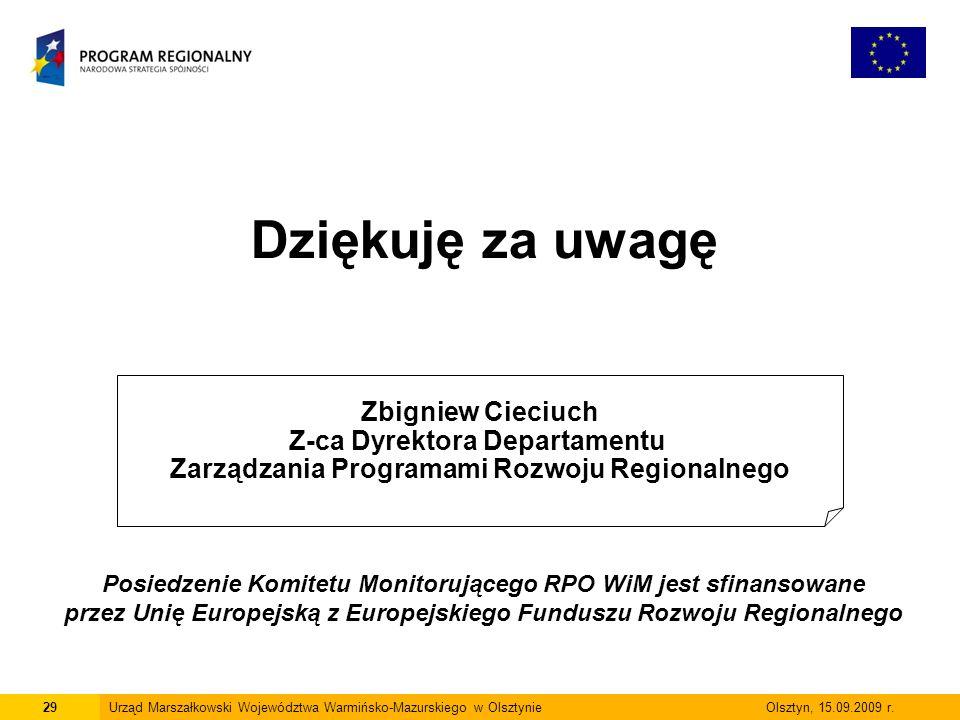 29Urząd Marszałkowski Województwa Warmińsko-Mazurskiego w Olsztynie Olsztyn, 15.09.2009 r. Dziękuję za uwagę Zbigniew Cieciuch Z-ca Dyrektora Departam