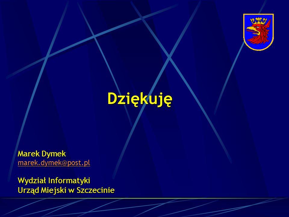 Dziękuję Marek Dymek marek.dymek@post.pl Wydział Informatyki Urząd Miejski w Szczecinie