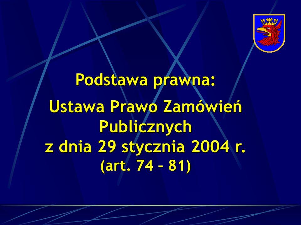 Podstawa prawna: Ustawa Prawo Zamówień Publicznych z dnia 29 stycznia 2004 r. (art. 74 – 81)