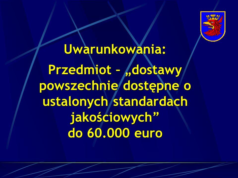 Uwarunkowania: Przedmiot – dostawy powszechnie dostępne o ustalonych standardach jakościowych do 60.000 euro